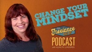 The Freelance Road Trip Podcast with Alvalyn Lundgren show 01: Change Your Mindset