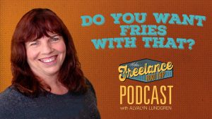 The Freelance Road Trip Podcast with Alvalyn Lundgren show 02: Do You Want Fries With That?