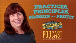 The Freelance Road Trip Podcast with Alvalyn Lundgren show 03: Practices, Principles, Passion & Profit