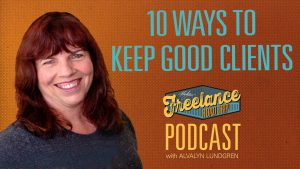 Freelance Road Trip Podcast with Alvalyn Lundgren — 10 Ways To Keep Good Clients