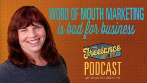 Freelance Road Trip Podcast 19 Word Of Mouth Marketing Is Bad For Business by Alvalyn Lundgren
