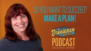 Freelance Road Trip Podcast with Alvalyn Lundgren episode 22: Do You Want To Succeed? Make A Plan!