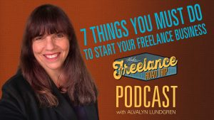 Freelance Road Trip Podcast with Alvalyn Lundgren 35: 7 Things You Must Do To Start Your Freelance Business