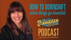 Freelance Road Trip Podcast with Alvalyn Lundgren 36: How To Downshift When Things Go Downhill