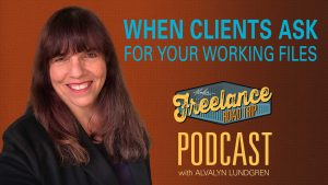 Freelance Road Trip Podcast with Alvalyn Lundgren 3 When Clients Ask For Your Working Files