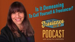 Freelance Road Trip Podcast 45: Is It Demeaning To Call Yourself A Freelancer by Alvalyn Lundgren