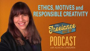 Freelance Road Trip Podcast With Alvalyn Lundgren episode 59 Ethics, Motives, and Responsible Creativity