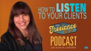 Freelance Road Trip Podcast with Alvalyn Lundgren 66 How To Listen To Your Clients