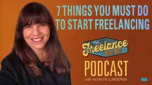 Freelance Road Trip Podcast with Alvalyn Lundgren 68: 7 Things You Must Do To Start Freelancing