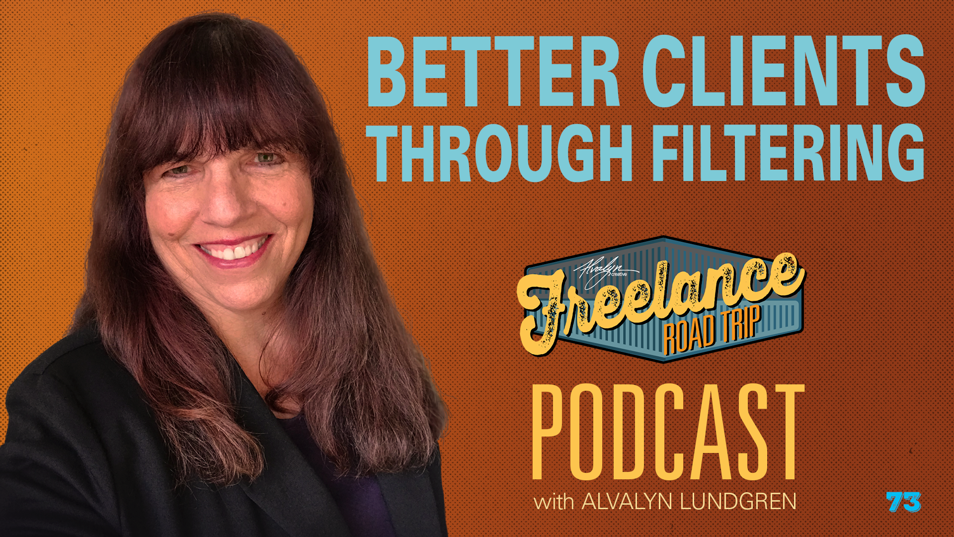 Freelance Road Trip Podcast with Alvalyn Lundgren 73 Better Clients Through Filtering