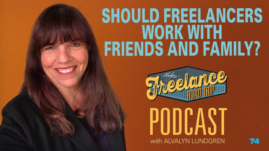 Freelance Road Trip Podcast with Alvalyn Lundgren 74 Should Freelancers Work With Friends and Family?