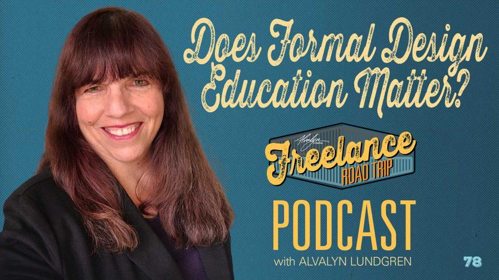 Freelance Road Trip Podcast With Alvalyn Lundgren 78 Does Formal Design Education Matter?