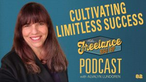 Freelance Road Trip Podcast with Alvalyn Lundgren 82 Cultivating Limitless Success
