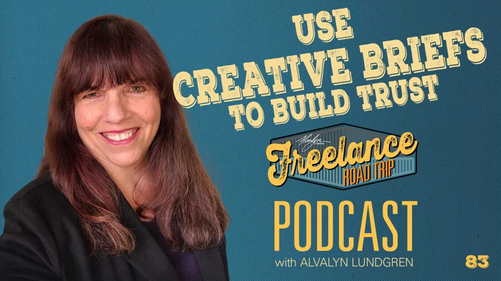 Freelance Road Trip Podcast with Alvalyn Lundgren 83 Use Creative Briefs to Build Trust