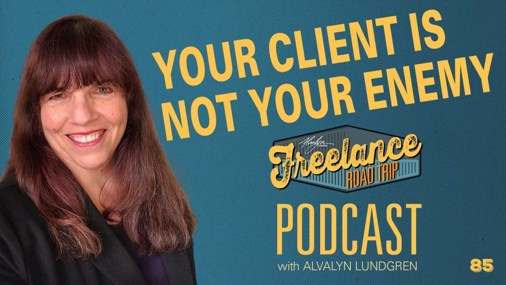 Freelance Road Trip Podcast with Alvalyn Lundgren 85 Your Client Is Not Your Enemy