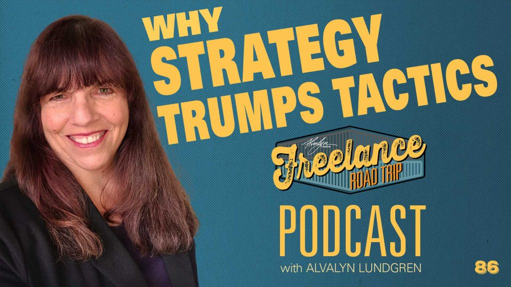 Freelance Road Trip Podcast with Alvalyn Lundgren 86 Why Strategy Trumps Tactics