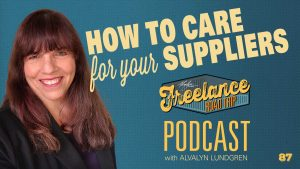 Freelance Road Trip Podcast with Alvalyn LUndgren 87 How To Care For Your Suppliers