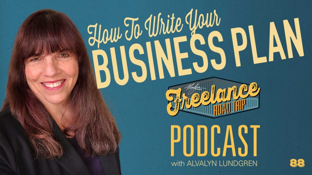 Freelance Road Trip Podcast with Alvalyn Lundgren 88 How To Write Your Freelance Business Plan