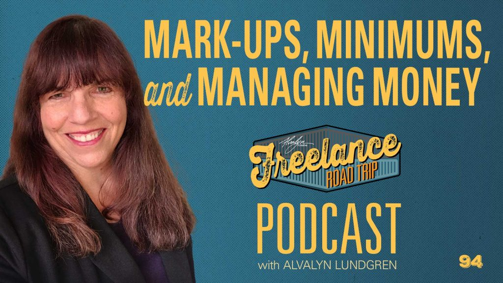 Freelance Road Trip Podcast with Alvalyn Lundgren 94 Markups, Minimums, and Managing Money