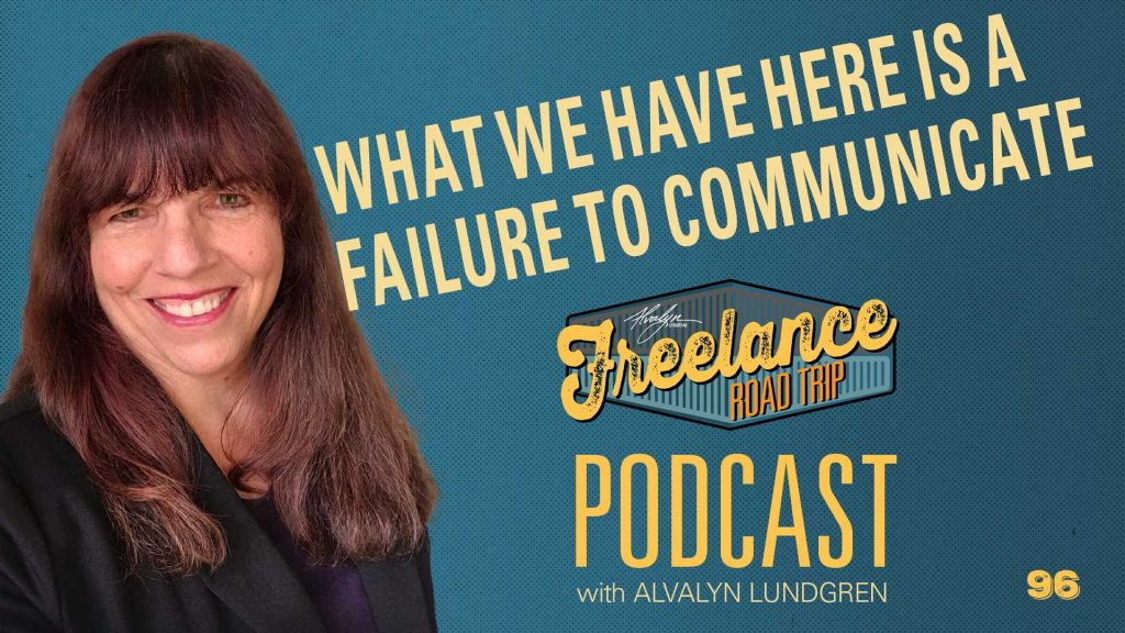 Freelance Road Trip Podcast with Alvalyn Lundgren 96 What We Have Here Is A Failure To Communicate