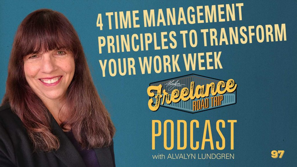 Freelance Road Trip Podcast with Alvalyn Lundgren 97 Four Time Management Principles That Can Transform Your Work Week